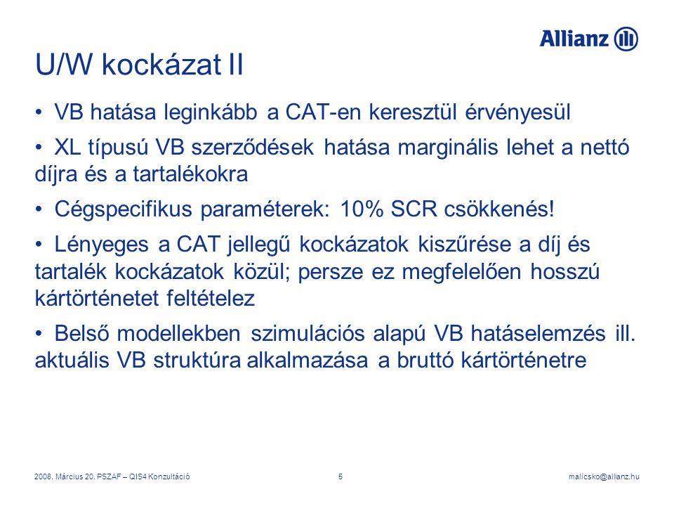 malicsko@allianz.hu2008. Március 20. PSZAF – QIS4 Konzultáció5 U/W kockázat II VB hatása leginkább a CAT-en keresztül érvényesül XL típusú VB szerződé