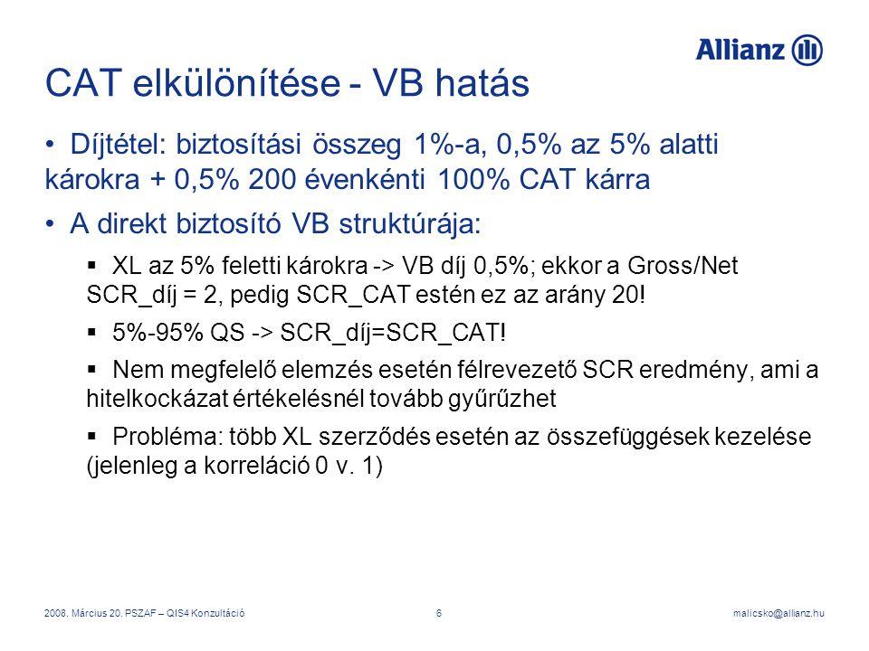 malicsko@allianz.hu2008. Március 20. PSZAF – QIS4 Konzultáció6 CAT elkülönítése - VB hatás Díjtétel: biztosítási összeg 1%-a, 0,5% az 5% alatti károkr