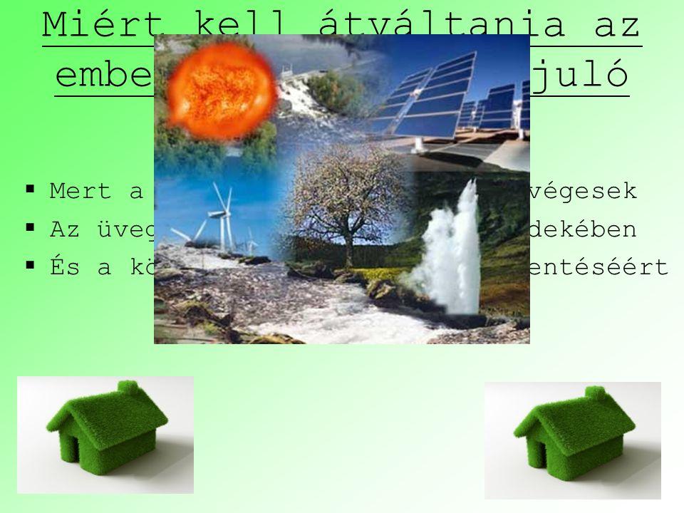 Miért kell átváltania az emberiségnek a megújuló energiákra?  Mert a földi energiakészletek végesek  Az üvegházhatás csökkentése érdekében  És a kö