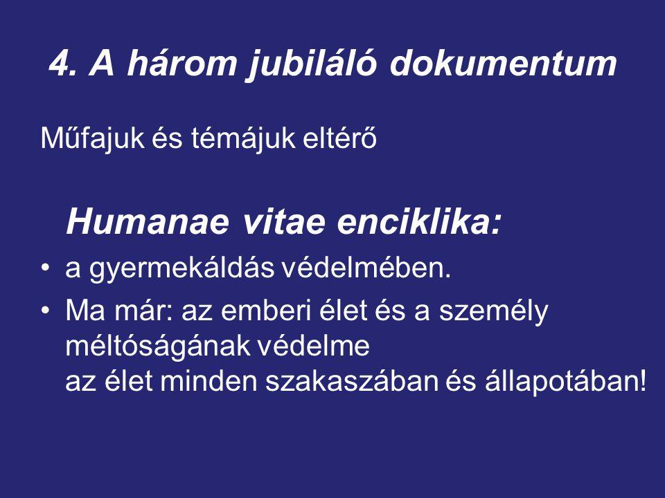 4. A három jubiláló dokumentum Műfajuk és témájuk eltérő Humanae vitae enciklika: a gyermekáldás védelmében. Ma már: az emberi élet és a személy méltó