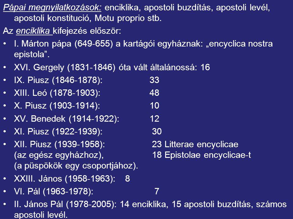Pápai megnyilatkozások: enciklika, apostoli buzdítás, apostoli levél, apostoli konstitució, Motu proprio stb.