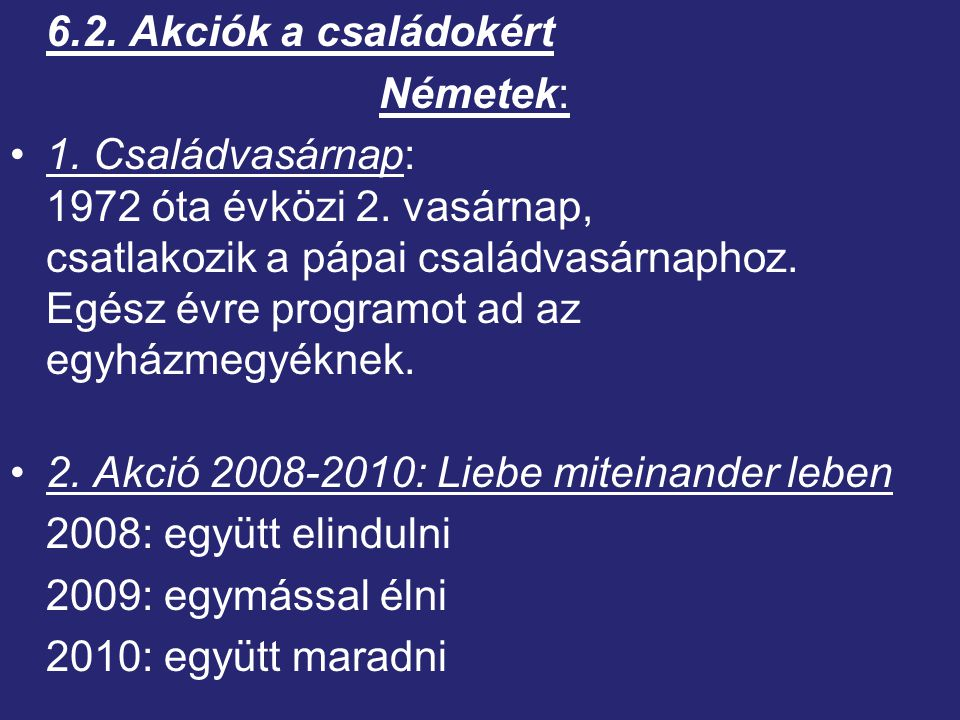 6.2.Akciók a családokért Németek: 1. Családvasárnap: 1972 óta évközi 2.