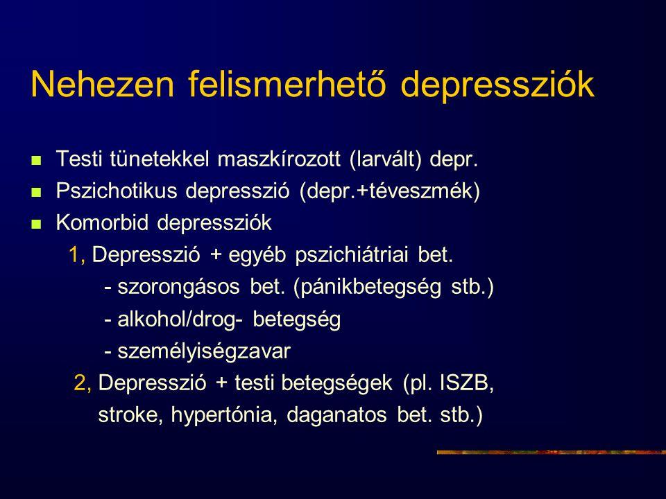 Nehezen felismerhető depressziók Testi tünetekkel maszkírozott (larvált) depr. Pszichotikus depresszió (depr.+téveszmék) Komorbid depressziók 1, Depre