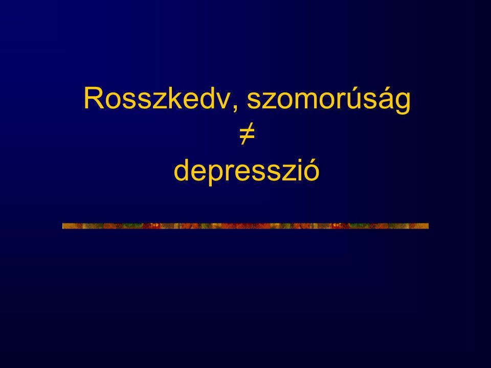 A major depresszió gyakorisága az orvosi ellátás különböző szintjein' Családorvosok 8-10% Belgyógy./kardiológiai ambulanciák 20-28% Pszichiátriai ambulanciák 35-45% Pszichiátriai osztályok 30-40% ' pont-pevalencia