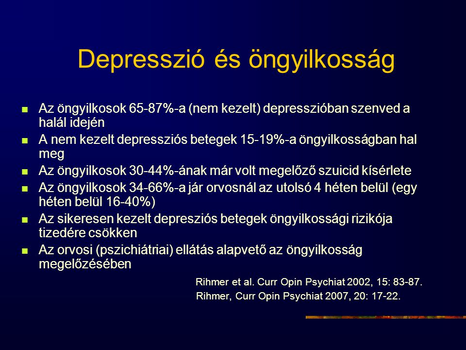 Depresszió és öngyilkosság Az öngyilkosok 65-87%-a (nem kezelt) depresszióban szenved a halál idején A nem kezelt depressziós betegek 15-19%-a öngyilk
