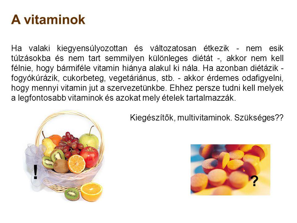 A vitaminok Ha valaki kiegyensúlyozottan és változatosan étkezik - nem esik túlzásokba és nem tart semmilyen különleges diétát -, akkor nem kell félni