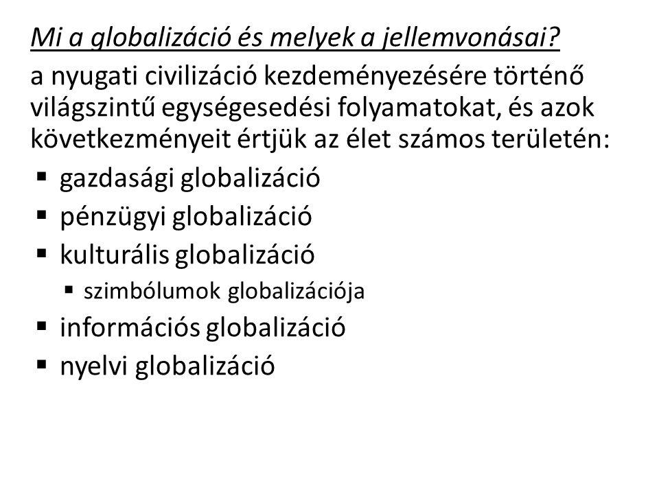 Mi a globalizáció és melyek a jellemvonásai? a nyugati civilizáció kezdeményezésére történő világszintű egységesedési folyamatokat, és azok következmé