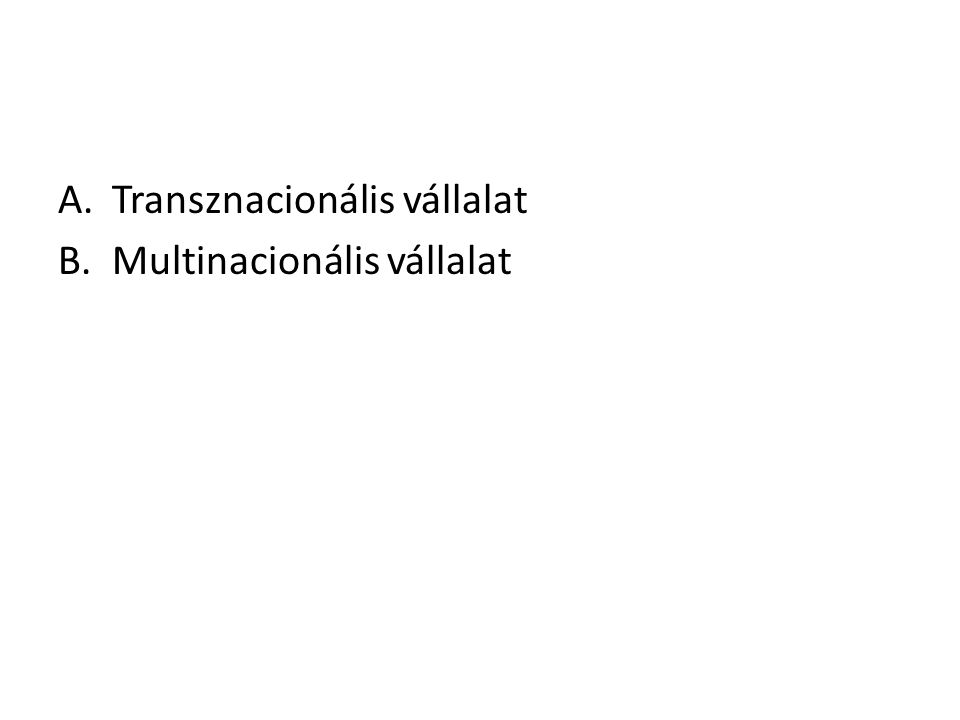 A.Transznacionális vállalat B.Multinacionális vállalat