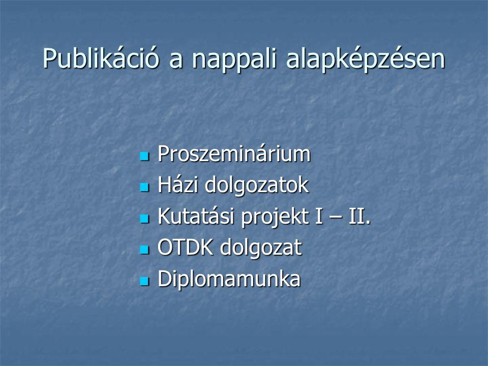 Publikáció a nappali alapképzésen Proszeminárium Proszeminárium Házi dolgozatok Házi dolgozatok Kutatási projekt I – II.