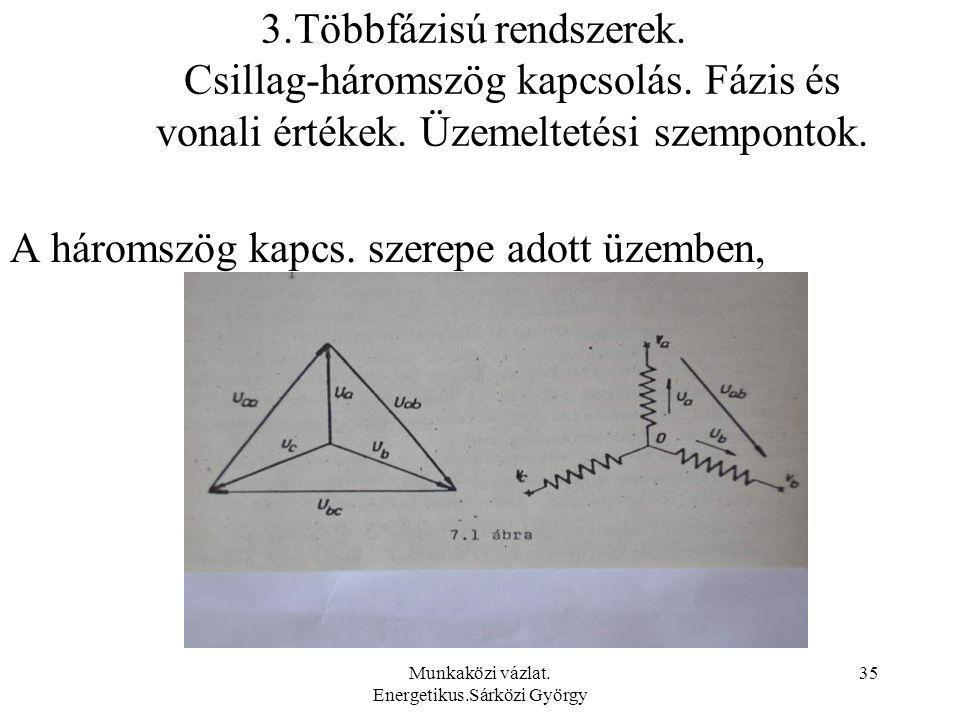 Munkaközi vázlat. Energetikus.Sárközi György 35 3.Többfázisú rendszerek. Csillag-háromszög kapcsolás. Fázis és vonali értékek. Üzemeltetési szempontok