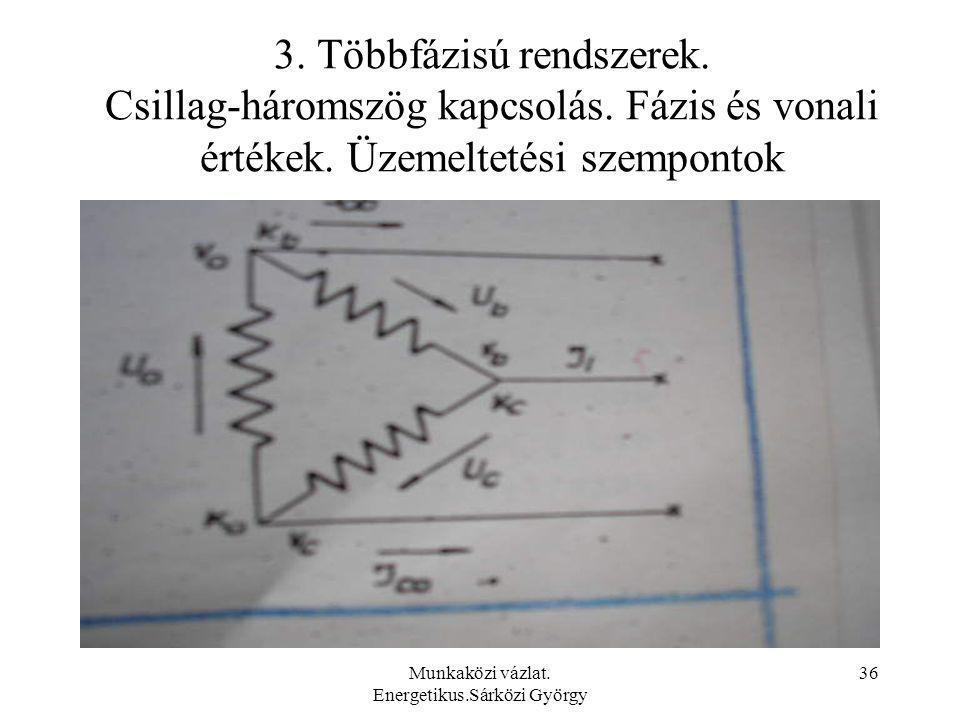 Munkaközi vázlat. Energetikus.Sárközi György 36 3. Többfázisú rendszerek. Csillag-háromszög kapcsolás. Fázis és vonali értékek. Üzemeltetési szemponto