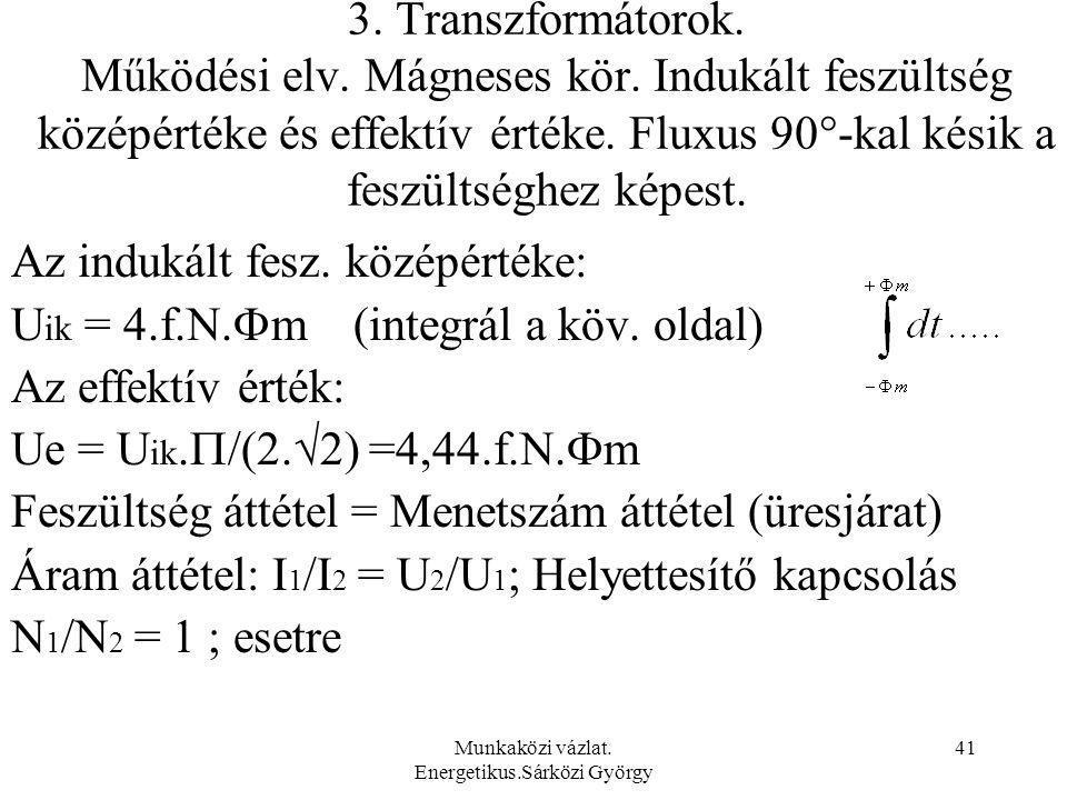 Munkaközi vázlat. Energetikus.Sárközi György 41 3. Transzformátorok. Működési elv. Mágneses kör. Indukált feszültség középértéke és effektív értéke. F