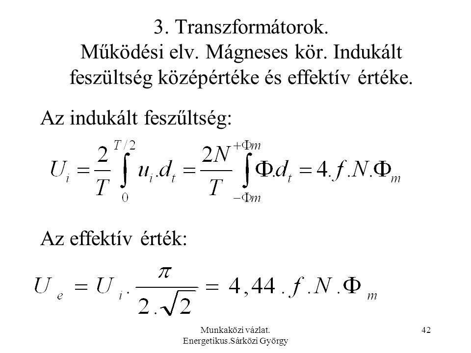 Munkaközi vázlat. Energetikus.Sárközi György 42 3. Transzformátorok. Működési elv. Mágneses kör. Indukált feszültség középértéke és effektív értéke. A