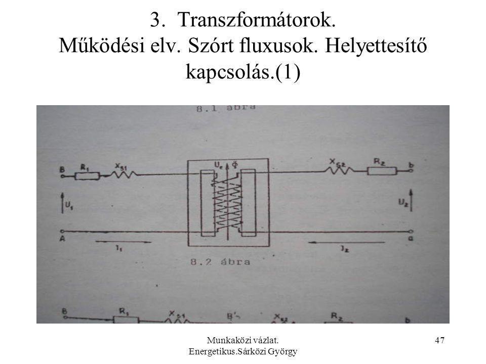 Munkaközi vázlat. Energetikus.Sárközi György 47 3. Transzformátorok. Működési elv. Szórt fluxusok. Helyettesítő kapcsolás.(1)