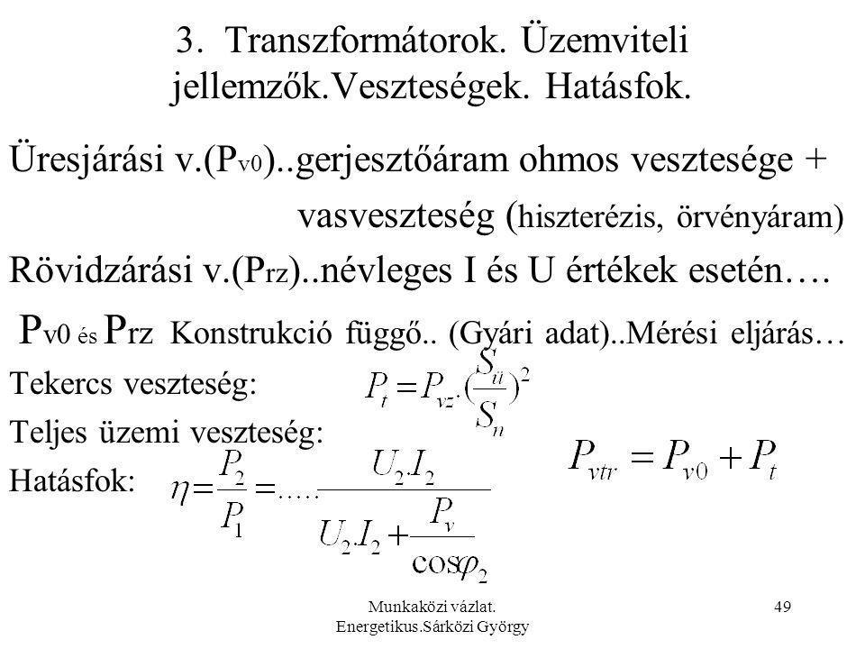 Munkaközi vázlat. Energetikus.Sárközi György 49 3. Transzformátorok. Üzemviteli jellemzők.Veszteségek. Hatásfok. Üresjárási v.(P v0 )..gerjesztőáram o