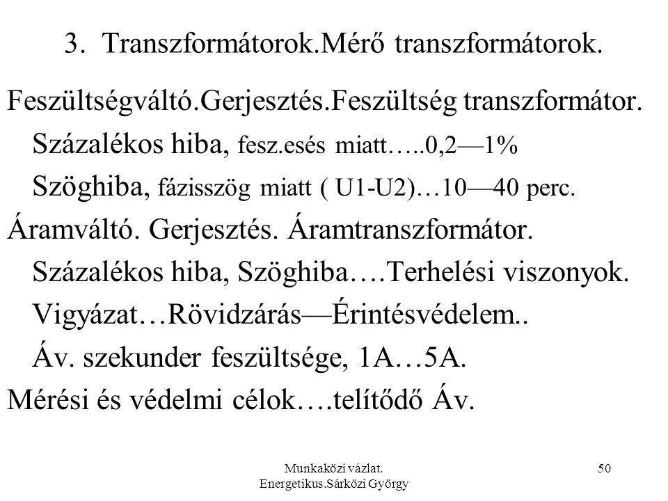Munkaközi vázlat. Energetikus.Sárközi György 50 3. Transzformátorok.Mérő transzformátorok. Feszültségváltó.Gerjesztés.Feszültség transzformátor. Száza