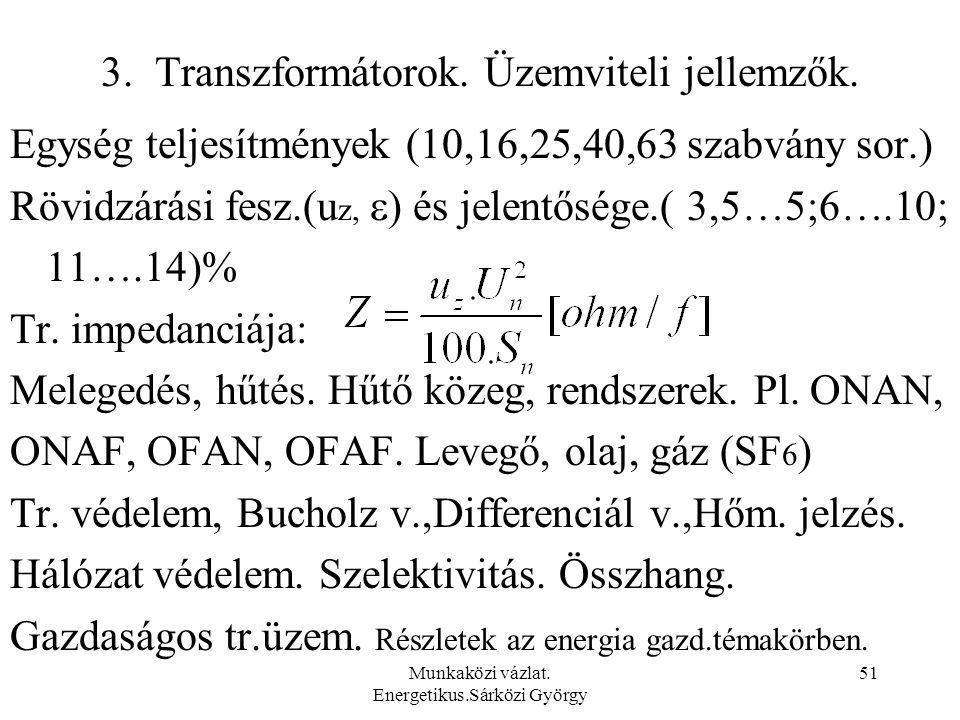 Munkaközi vázlat. Energetikus.Sárközi György 51 3. Transzformátorok. Üzemviteli jellemzők. Egység teljesítmények (10,16,25,40,63 szabvány sor.) Rövidz