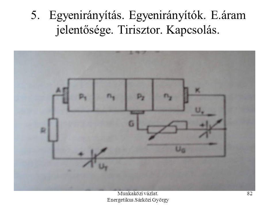 Munkaközi vázlat. Energetikus.Sárközi György 82 5. Egyenirányítás. Egyenirányítók. E.áram jelentősége. Tirisztor. Kapcsolás.