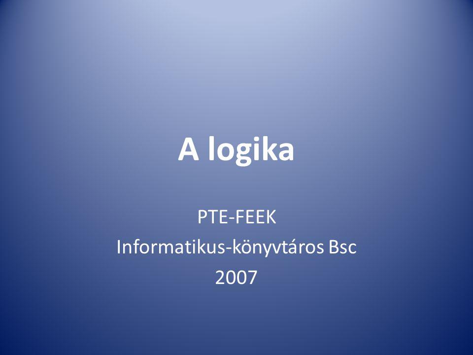 A logika PTE-FEEK Informatikus-könyvtáros Bsc 2007