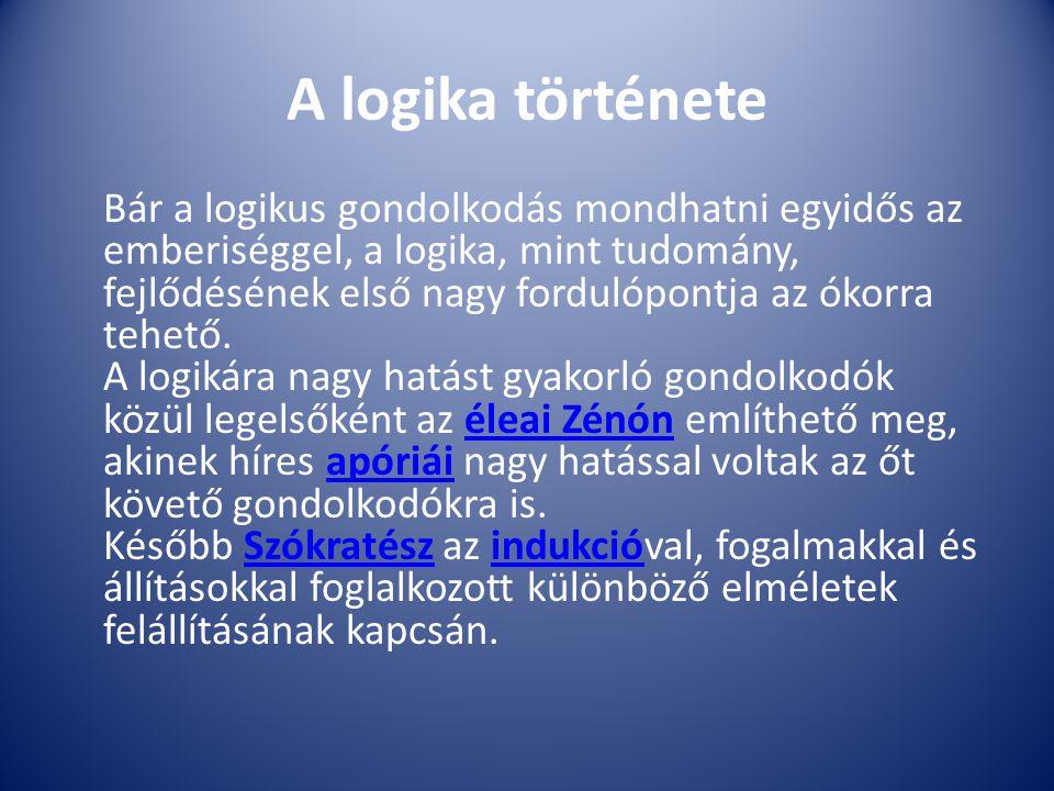 A logika története Bár a logikus gondolkodás mondhatni egyidős az emberiséggel, a logika, mint tudomány, fejlődésének első nagy fordulópontja az ókorr
