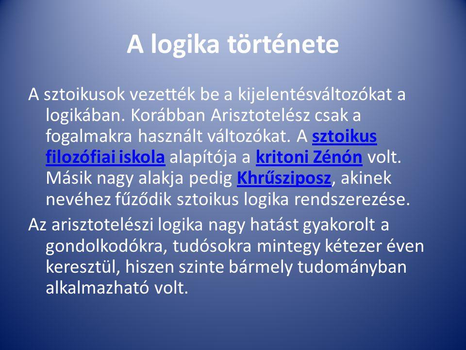 A logika története A sztoikusok vezették be a kijelentésváltozókat a logikában. Korábban Arisztotelész csak a fogalmakra használt változókat. A sztoik