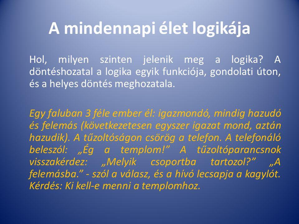 A logika története Ez az elmélet a gyakorlatban is felhasználható.