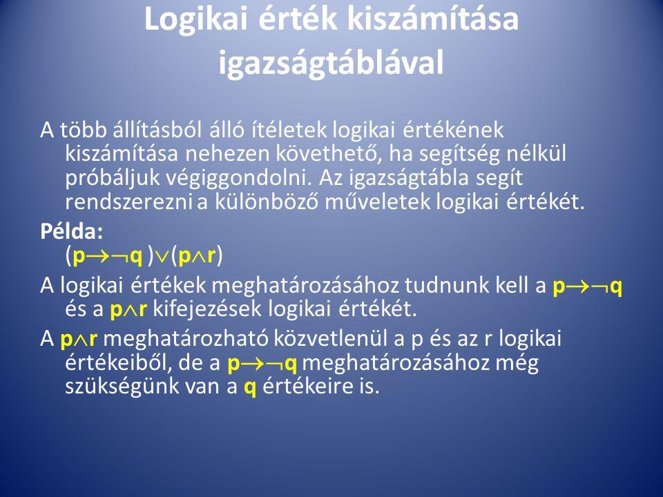 Logikai érték kiszámítása igazságtáblával A több állításból álló ítéletek logikai értékének kiszámítása nehezen követhető, ha segítség nélkül próbálju