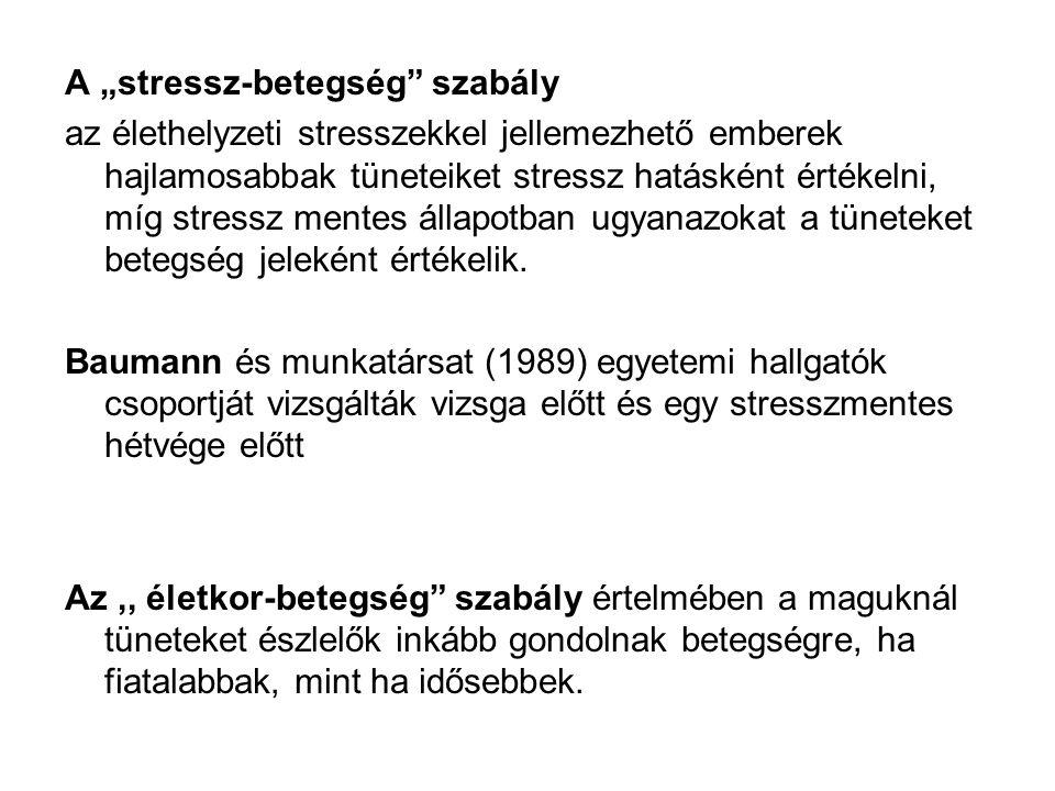 """A """"stressz-betegség"""" szabály az élethelyzeti stresszekkel jellemezhető emberek hajlamosabbak tüneteiket stressz hatásként értékelni, míg stressz mente"""