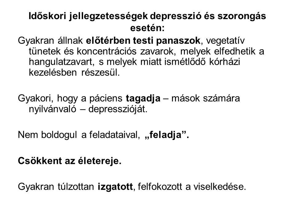 Időskori jellegzetességek depresszió és szorongás esetén: Gyakran állnak előtérben testi panaszok, vegetatív tünetek és koncentrációs zavarok, melyek