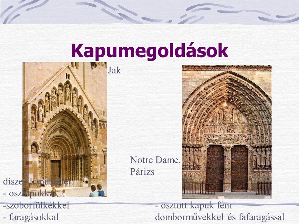 Kapumegoldások Ják Notre Dame, Párizs díszes kapubéllet: - oszlopokkal -szoborfülkékkel - faragásokkal - osztott kapuk fém domborművekkel és fafaragás