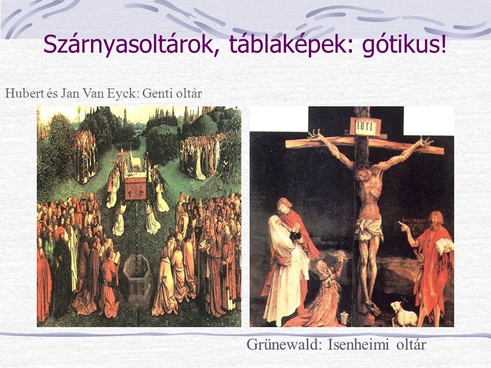 Szárnyasoltárok, táblaképek: gótikus! Hubert és Jan Van Eyck: Genti oltár Grünewald: Isenheimi oltár