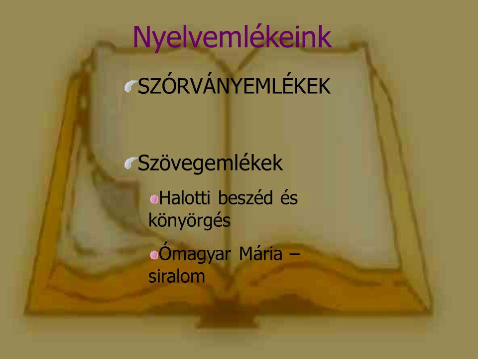 Nyelvemlékeink SZÓRVÁNYEMLÉKEK Szövegemlékek Halotti beszéd és könyörgés Ómagyar Mária – siralom
