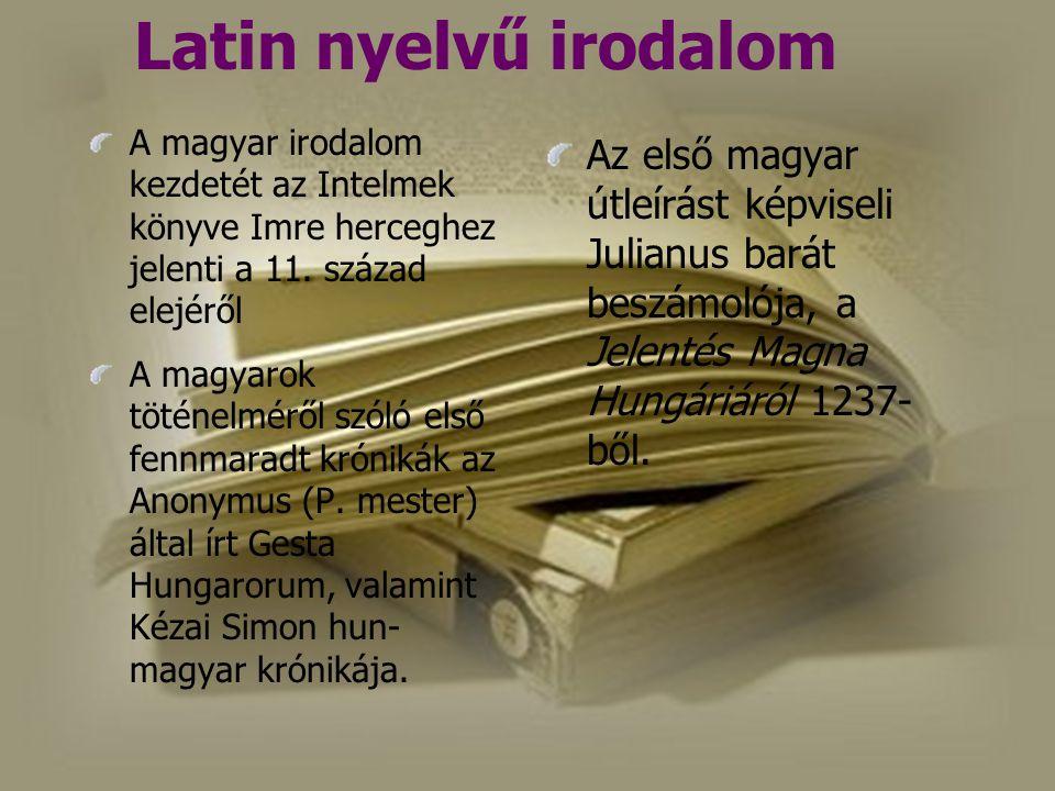 Latin nyelvű irodalom A magyar irodalom kezdetét az Intelmek könyve Imre herceghez jelenti a 11. század elejéről A magyarok töténelméről szóló első fe