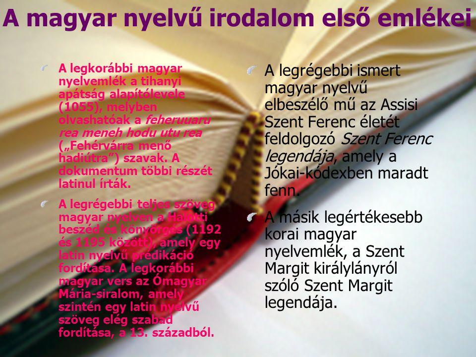A magyar nyelvű irodalom első emlékei A legkorábbi magyar nyelvemlék a tihanyi apátság alapítólevele (1055), melyben olvashatóak a feheruuaru rea mene