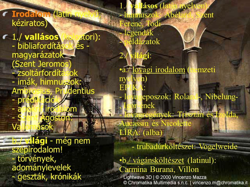 Irodalom (latin nyelvű, kéziratos) 1./ vallásos (kolostori): - bibliafordítások és - magyarázatok (Szent Jeromos) - zsoltárfordítások - imák, himnuszo