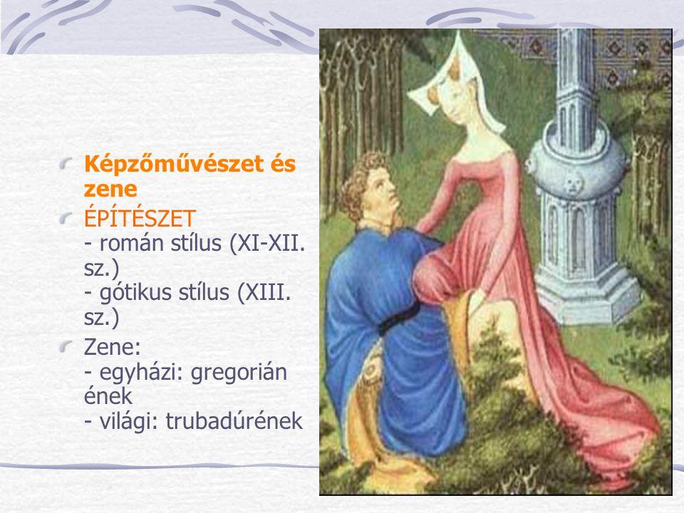 Képzőművészet és zene ÉPÍTÉSZET - román stílus (XI-XII. sz.) - gótikus stílus (XIII. sz.) Zene: - egyházi: gregorián ének - világi: trubadúrének