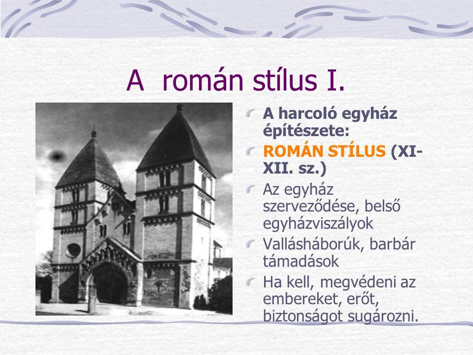 A román stílus I. A harcoló egyház építészete: ROMÁN STÍLUS (XI- XII. sz.) Az egyház szerveződése, belső egyházviszályok Vallásháborúk, barbár támadás