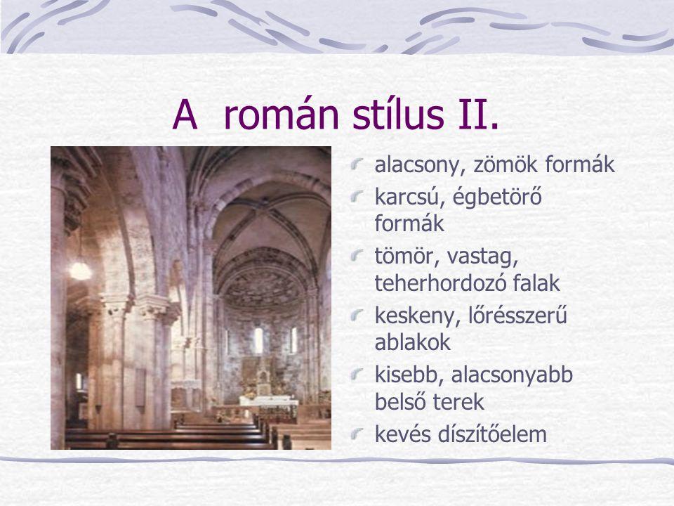 A román stílus II. alacsony, zömök formák karcsú, égbetörő formák tömör, vastag, teherhordozó falak keskeny, lőrésszerű ablakok kisebb, alacsonyabb be