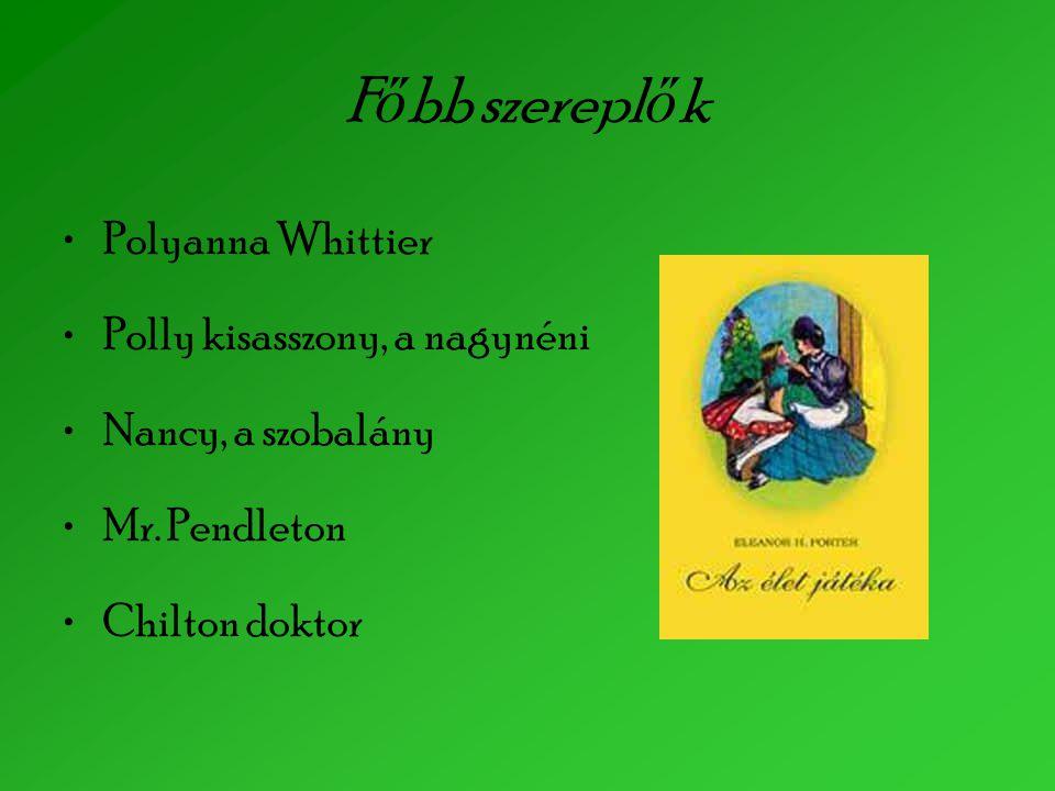 F ő bb szerepl ő k Polyanna Whittier Polly kisasszony, a nagynéni Nancy, a szobalány Mr. Pendleton Chilton doktor
