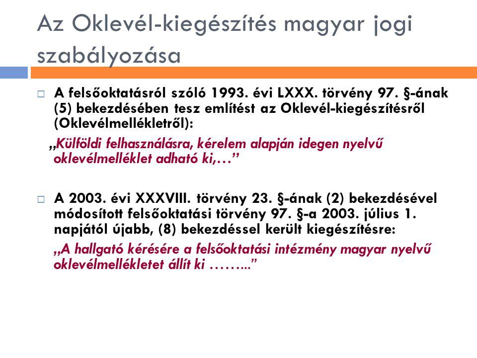 Az Oklevél-kiegészítés magyar jogi szabályozása  A felsőoktatásról szóló 1993. évi LXXX. törvény 97. §-ának (5) bekezdésében tesz említést az Oklevél