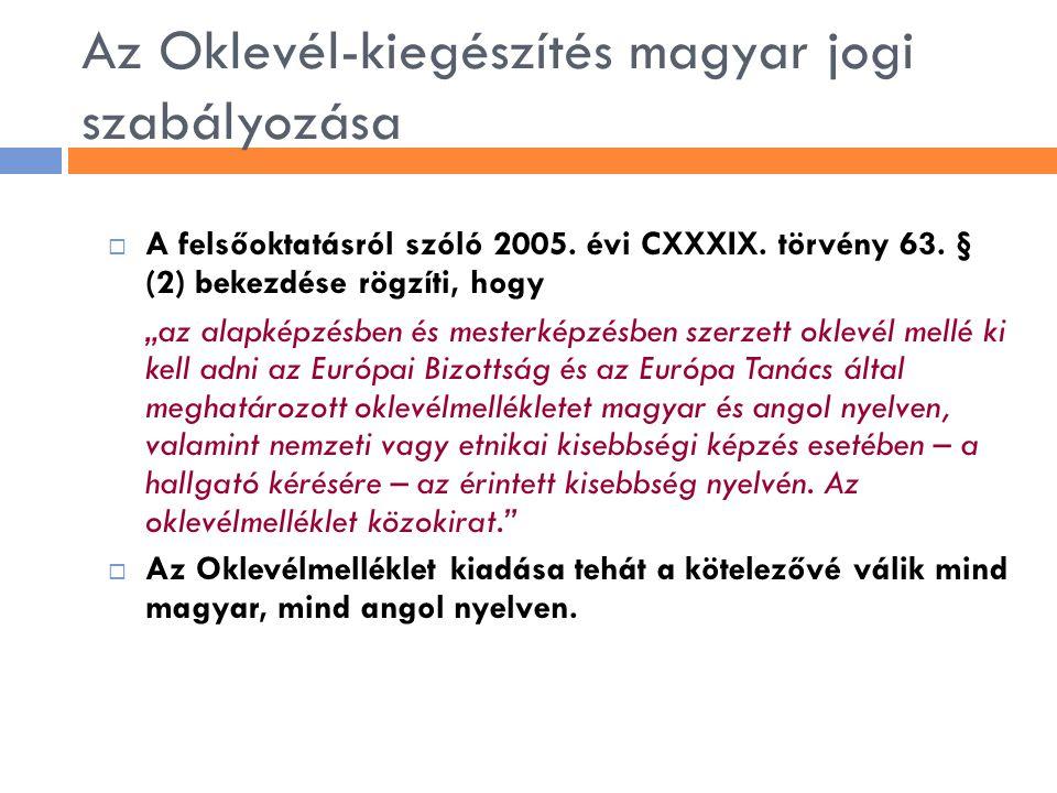 """Az Oklevél-kiegészítés magyar jogi szabályozása  A felsőoktatásról szóló 2005. évi CXXXIX. törvény 63. § (2) bekezdése rögzíti, hogy """"az alapképzésbe"""