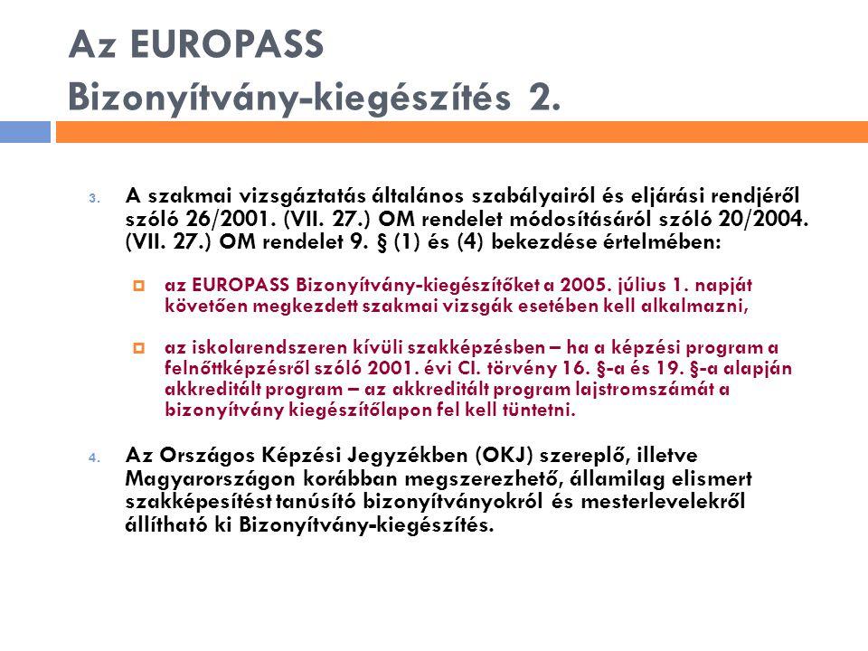 Az EUROPASS Bizonyítvány-kiegészítés 2. 3. A szakmai vizsgáztatás általános szabályairól és eljárási rendjéről szóló 26/2001. (VII. 27.) OM rendelet m