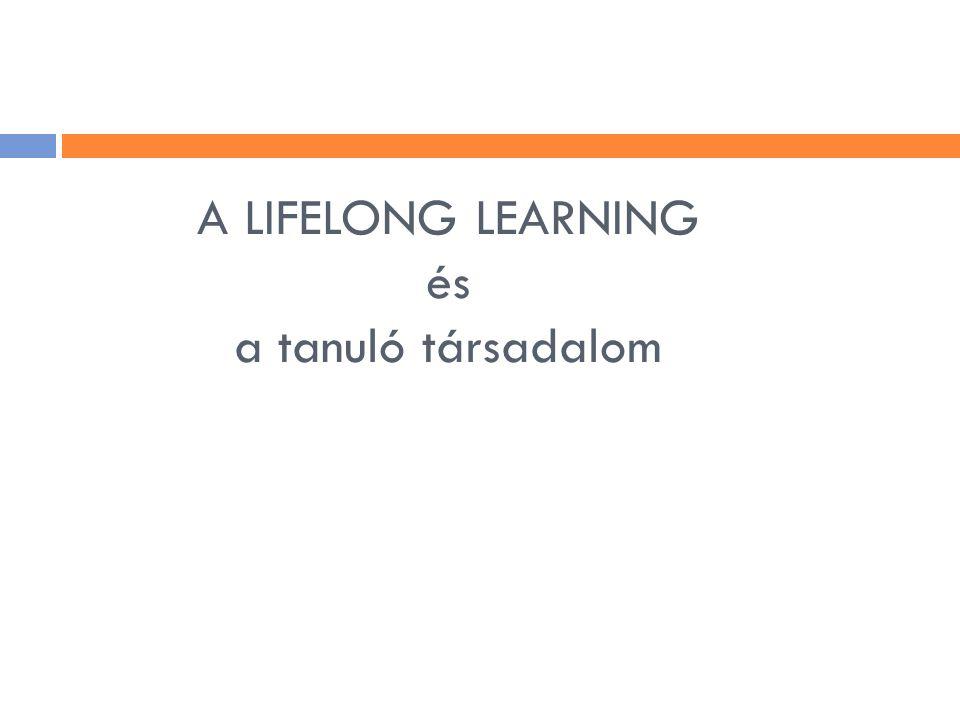 """Montreali felnőttoktatási világkonferenciától (1960.) máig  Tanuló társadalom: ahol a felnőttek is tanulnak  A """"lifelong learning kifejezés első használata  Jelentése akkor: az élet során többször kell szakmát váltani, tehát nem elegendő az iskolában egyszer megtanult tudás, újat kell szerezni  Jelentése később: a tudás, a készségek és kompetenciák fejlesztése céljából élethosszig végzett, mindenre kiterjedő (Lifewide) tanulási tevékenység  Jelentése ma: mindent átfogó irányító elv az állam és az állampolgár számára egyaránt"""