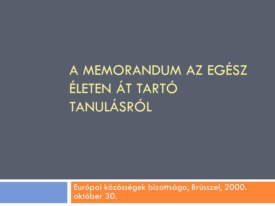 A MEMORANDUM AZ EGÉSZ ÉLETEN ÁT TARTÓ TANULÁSRÓL Európai közösségek bizottsága, Brüsszel, 2000. október 30.