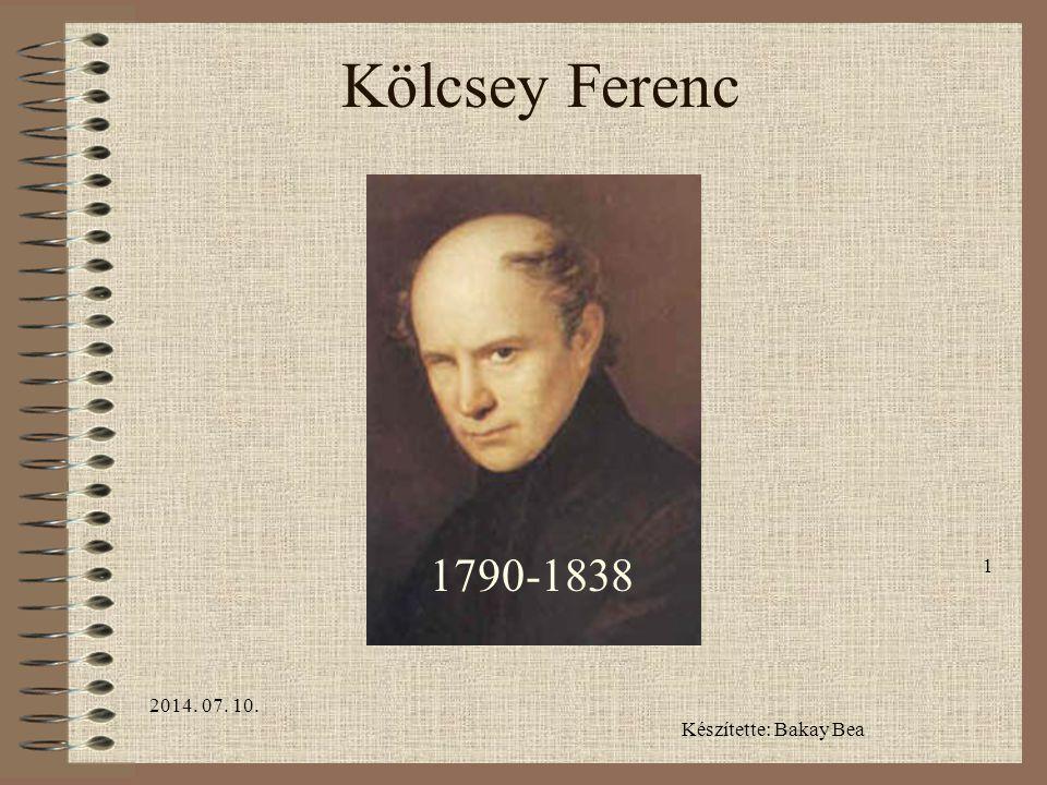 2014. 07. 10. 1 Kölcsey Ferenc 1790-1838 Készítette: Bakay Bea