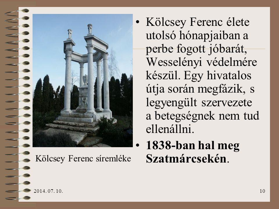2014. 07. 10.10 Kölcsey Ferenc élete utolsó hónapjaiban a perbe fogott jóbarát, Wesselényi védelmére készül. Egy hivatalos útja során megfázik, s legy