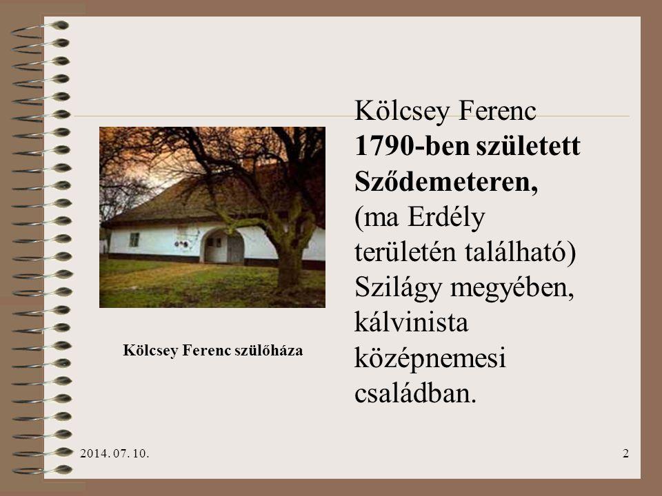 2014. 07. 10.2 Kölcsey Ferenc 1790-ben született Sződemeteren, (ma Erdély területén található) Szilágy megyében, kálvinista középnemesi családban. Köl