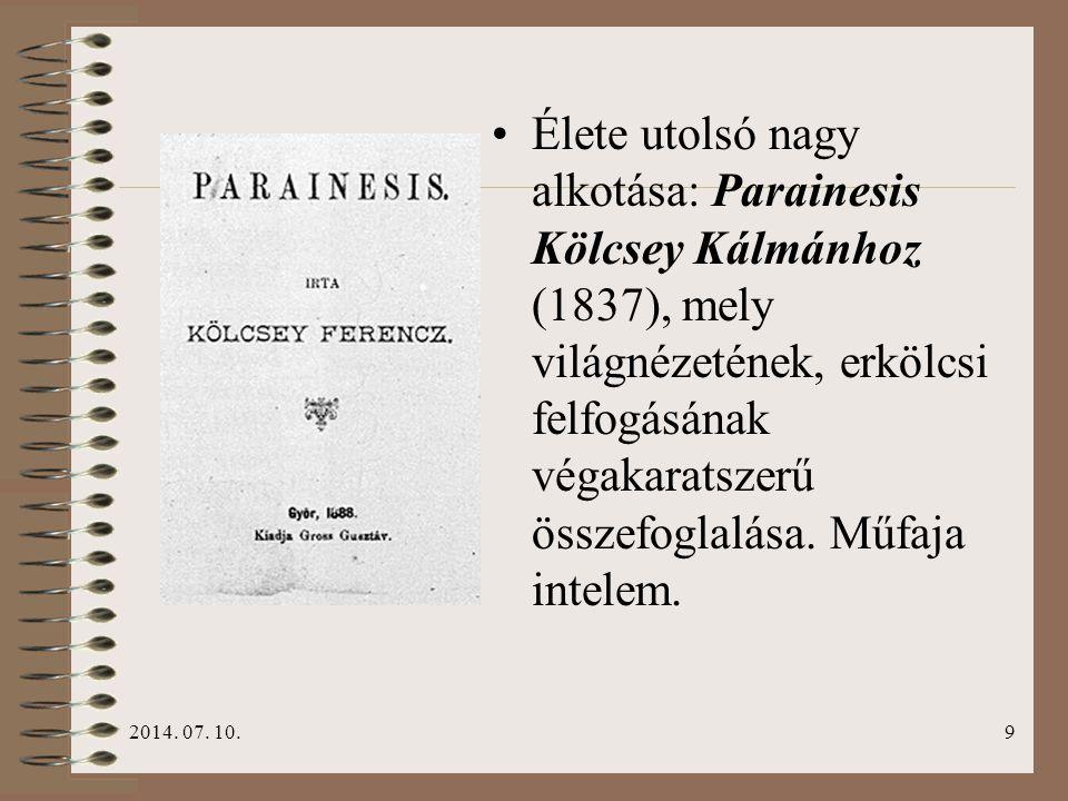2014. 07. 10.9 Élete utolsó nagy alkotása: Parainesis Kölcsey Kálmánhoz (1837), mely világnézetének, erkölcsi felfogásának végakaratszerű összefoglalá