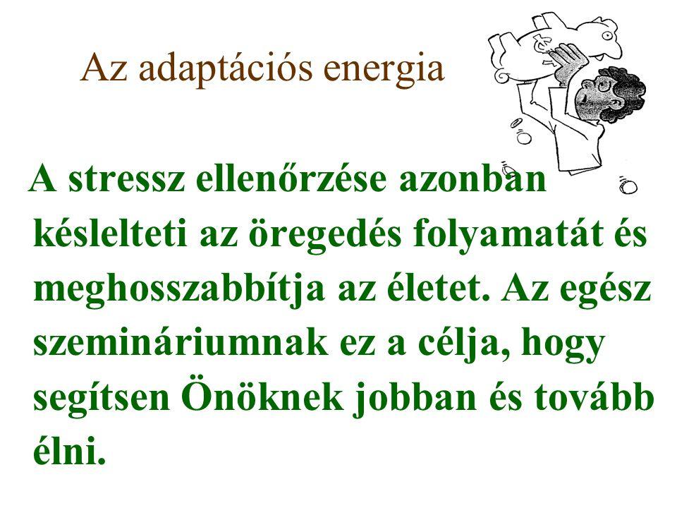 Az adaptációs energia A stressz ellenőrzése azonban késlelteti az öregedés folyamatát és meghosszabbítja az életet. Az egész szemináriumnak ez a célja