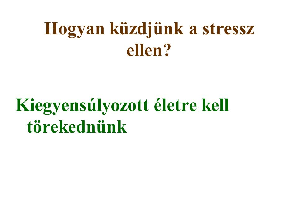 Hogyan küzdjünk a stressz ellen? Kiegyensúlyozott életre kell törekednünk